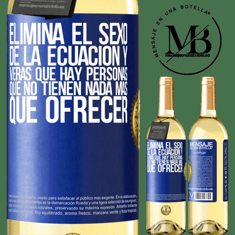 24,95 € Envío gratis | Vino Blanco Edición WHITE Elimina el sexo de la ecuación y verás que hay personas que no tienen nada más que ofrecer Etiqueta Azul. Etiqueta personalizable Vino joven Cosecha 2020 Verdejo