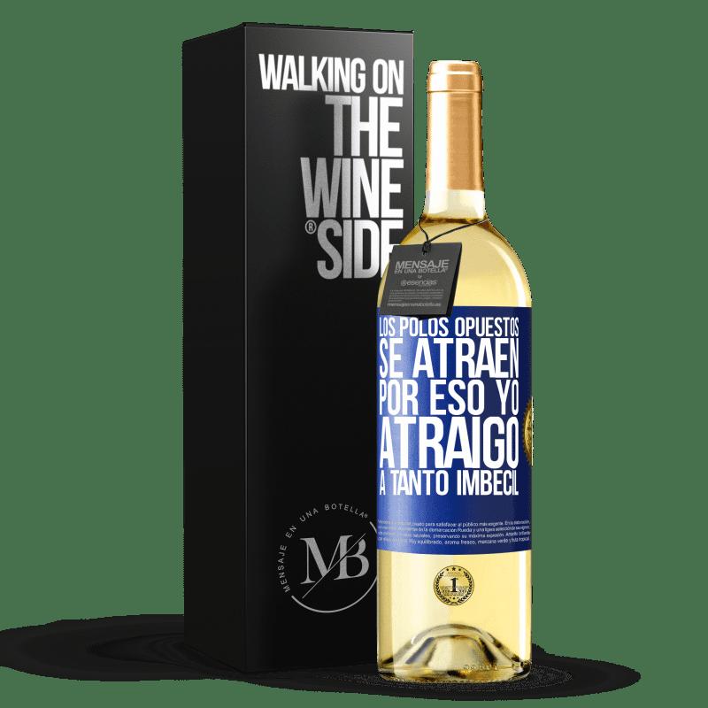 24,95 € Envoi gratuit | Vin blanc Édition WHITE Les opposés s'attirent. Voilà pourquoi j'attire tellement de fous Étiquette Bleue. Étiquette personnalisable Vin jeune Récolte 2020 Verdejo