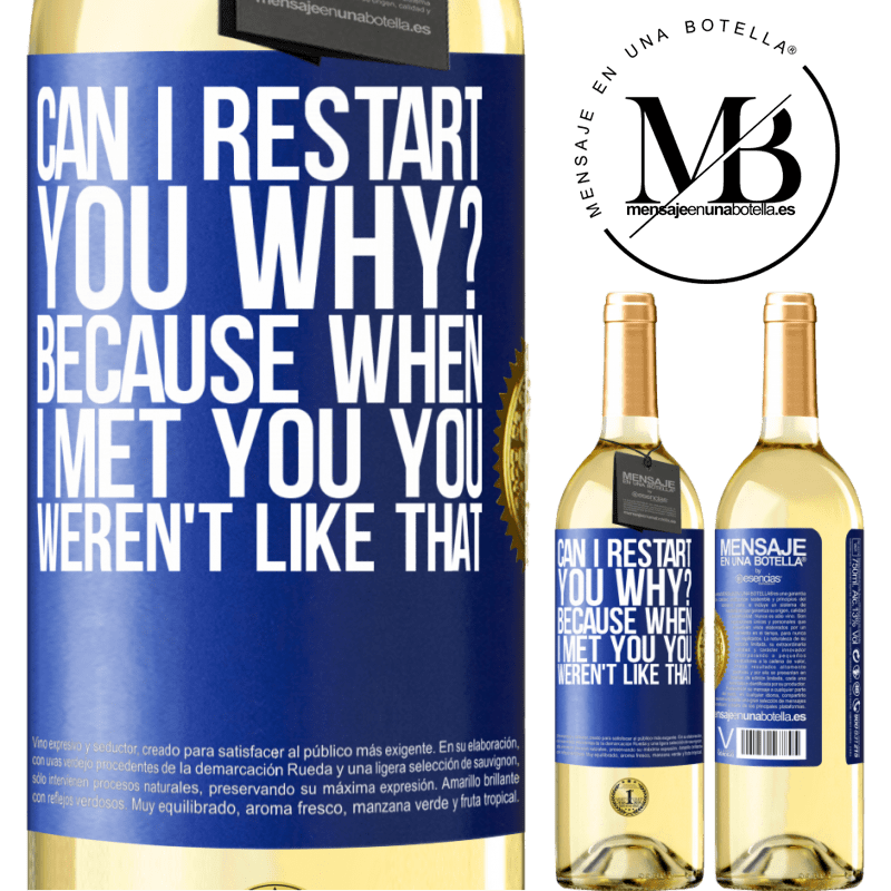 24,95 € Free Shipping | White Wine WHITE Edition can i restart you Why? Because when I met you you weren't like that Blue Label. Customizable label Young wine Harvest 2020 Verdejo