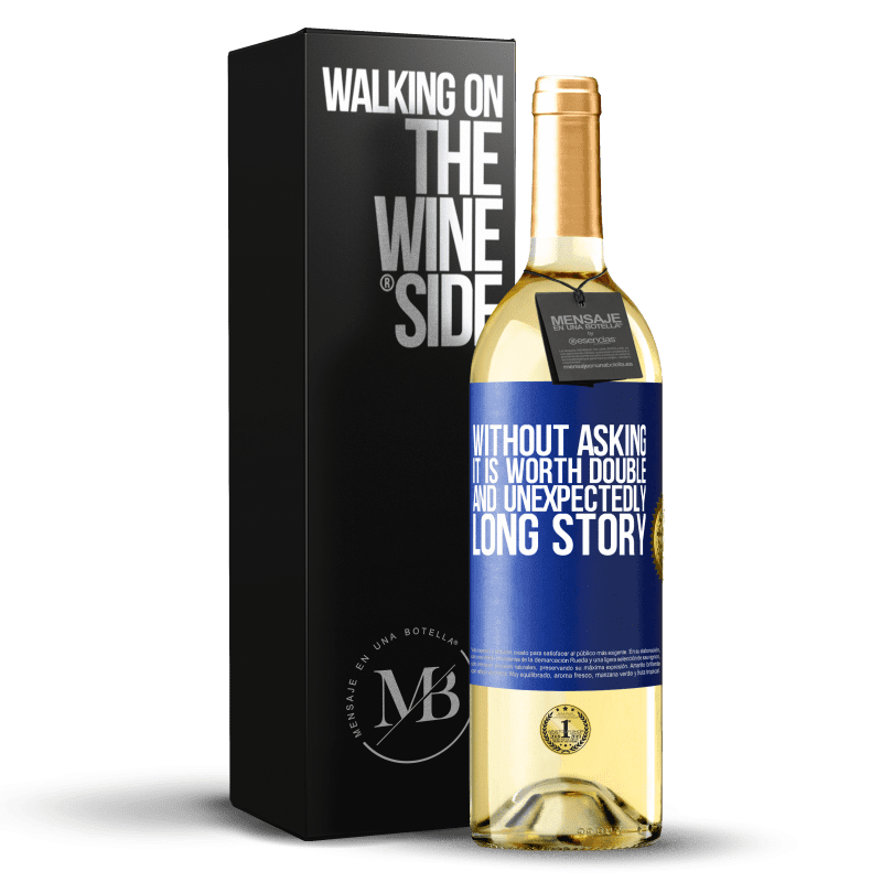 24,95 € Free Shipping | White Wine WHITE Edition Without asking it is worth double. And unexpectedly, long story Blue Label. Customizable label Young wine Harvest 2020 Verdejo