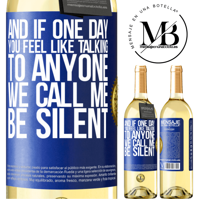 24,95 € Free Shipping | White Wine WHITE Edition And if one day you feel like talking to anyone, we call me, be silent Blue Label. Customizable label Young wine Harvest 2020 Verdejo