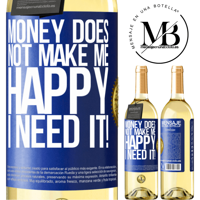 24,95 € Free Shipping | White Wine WHITE Edition Money does not make me happy. I need it! Blue Label. Customizable label Young wine Harvest 2020 Verdejo