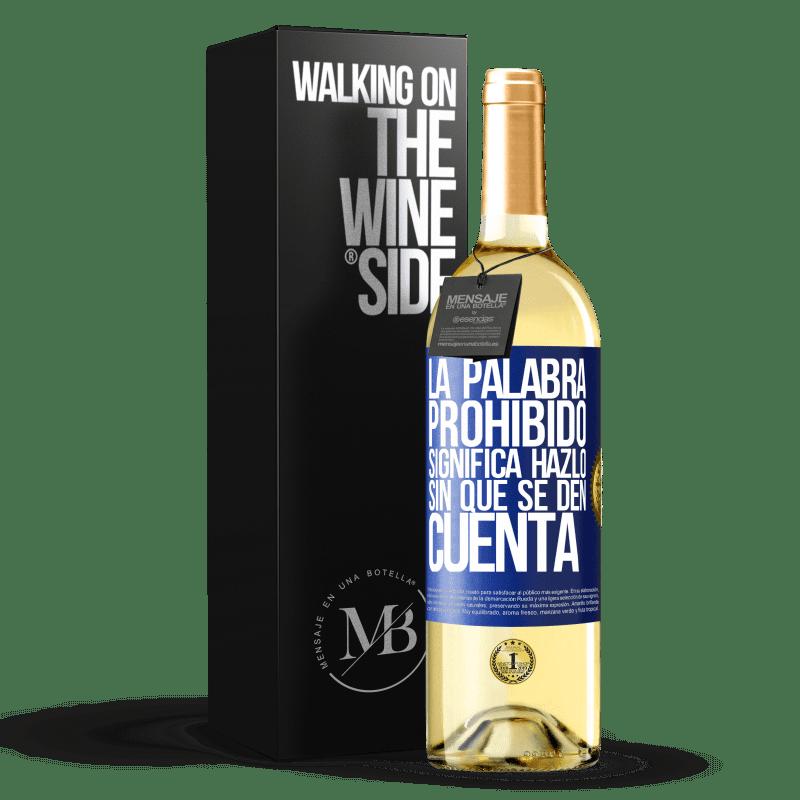 24,95 € Envío gratis | Vino Blanco Edición WHITE La palabra PROHIBIDO significa hazlo sin que se den cuenta Etiqueta Azul. Etiqueta personalizable Vino joven Cosecha 2020 Verdejo