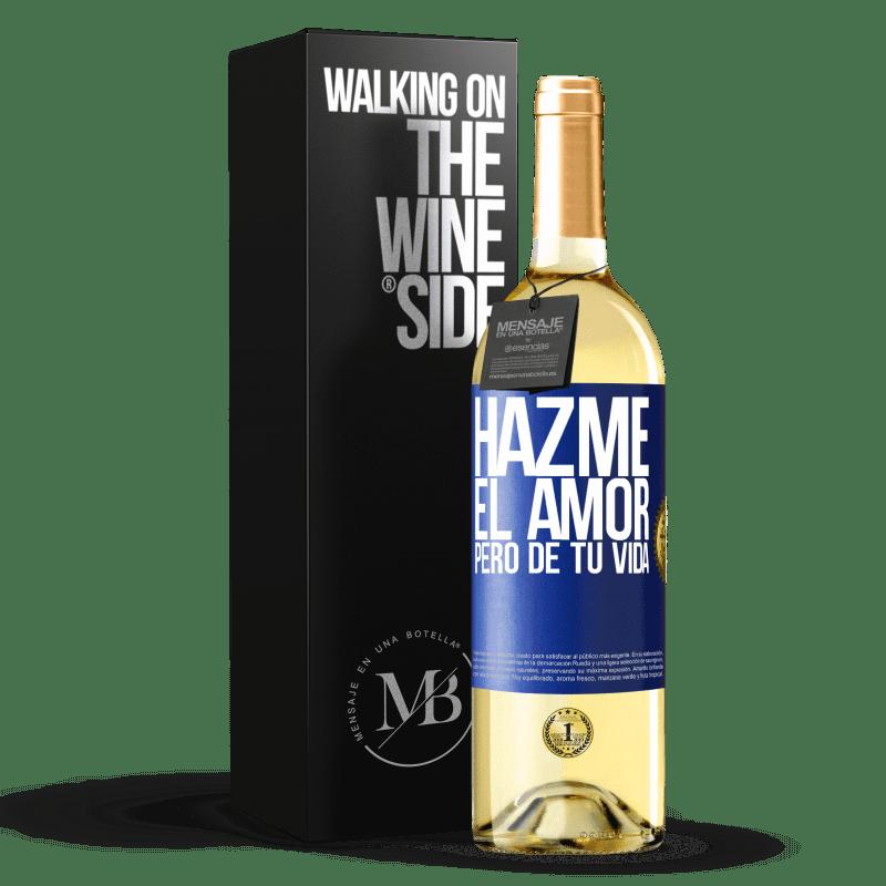 24,95 € Envoi gratuit   Vin blanc Édition WHITE Fais-moi l'amour, mais de ta vie Étiquette Bleue. Étiquette personnalisable Vin jeune Récolte 2020 Verdejo