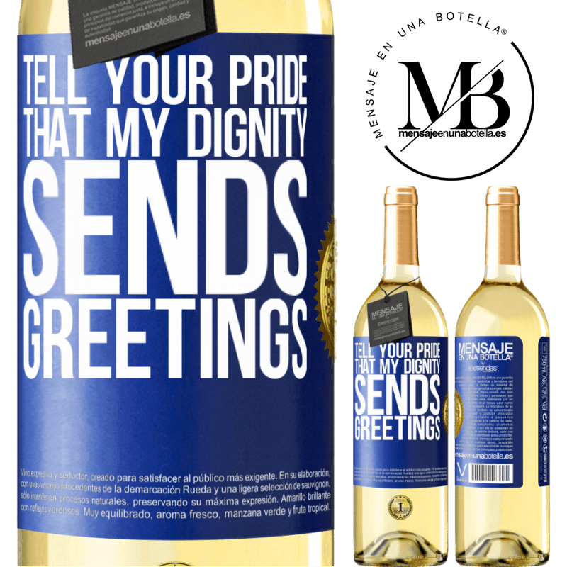 24,95 € Free Shipping | White Wine WHITE Edition Tell your pride that my dignity sends greetings Blue Label. Customizable label Young wine Harvest 2020 Verdejo