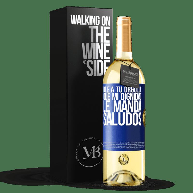 24,95 € Envío gratis   Vino Blanco Edición WHITE Dile a tu orgullo que mi dignidad le manda saludos Etiqueta Azul. Etiqueta personalizable Vino joven Cosecha 2020 Verdejo