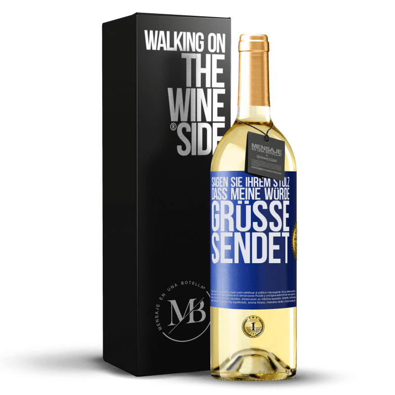 24,95 € Kostenloser Versand | Weißwein WHITE Ausgabe Sagen Sie Ihrem Stolz, dass meine Würde Grüße sendet Blaue Markierung. Anpassbares Etikett Junger Wein Ernte 2020 Verdejo