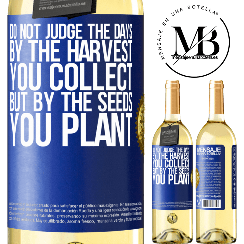 24,95 € Free Shipping   White Wine WHITE Edition Do not judge the days by the harvest you collect, but by the seeds you plant Blue Label. Customizable label Young wine Harvest 2020 Verdejo