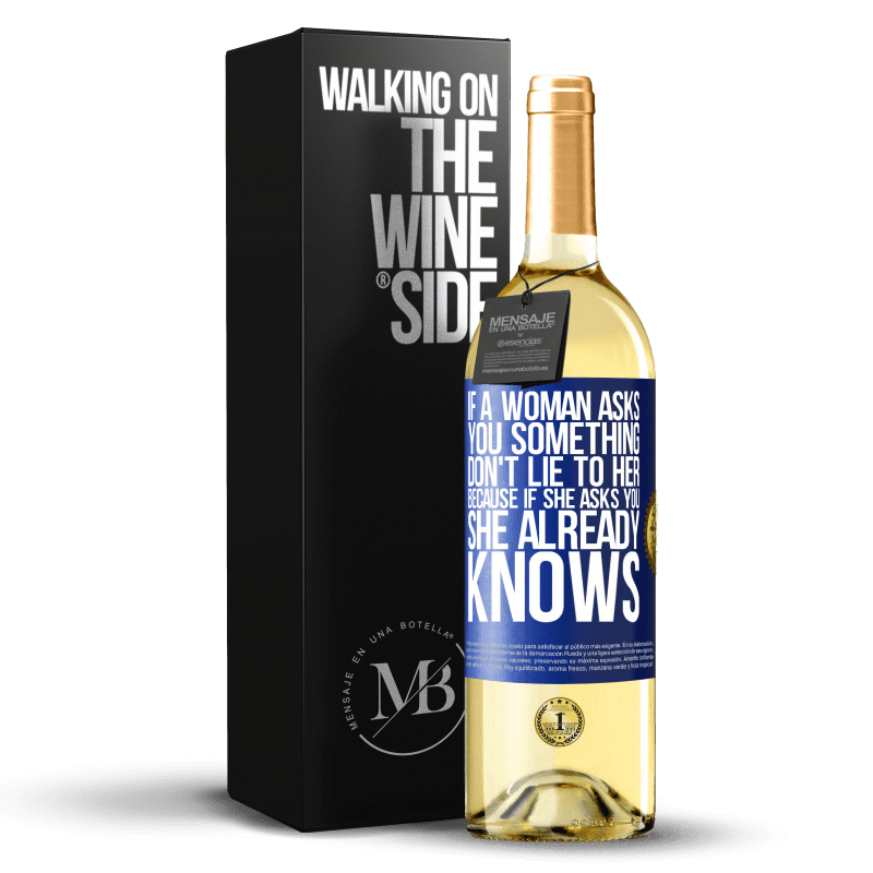 24,95 € Free Shipping | White Wine WHITE Edition If a woman asks you something, don't lie to her, because if she asks you, she already knows Blue Label. Customizable label Young wine Harvest 2020 Verdejo