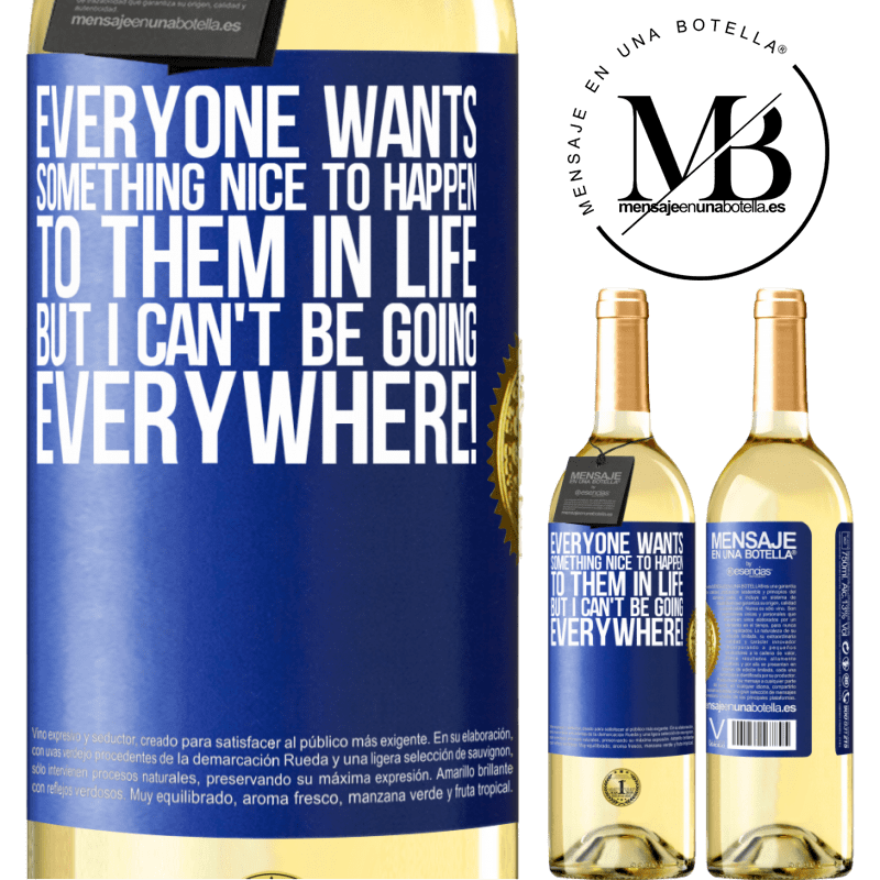 24,95 € Free Shipping | White Wine WHITE Edition Everyone wants something nice to happen to them in life, but I can't be going everywhere! Blue Label. Customizable label Young wine Harvest 2020 Verdejo