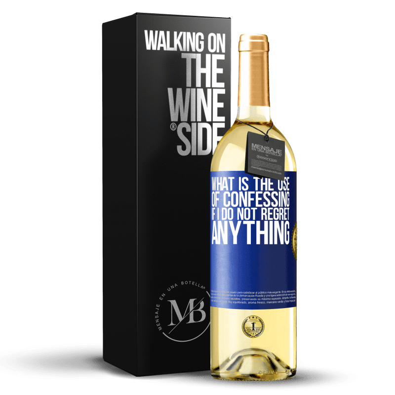 24,95 € Free Shipping | White Wine WHITE Edition What is the use of confessing if I do not regret anything Blue Label. Customizable label Young wine Harvest 2020 Verdejo