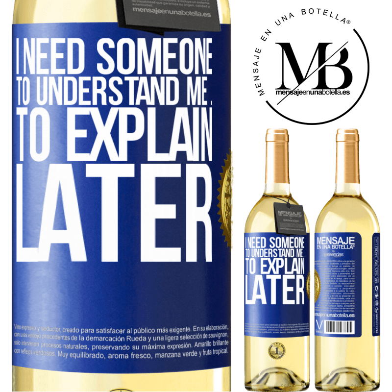 24,95 € Free Shipping | White Wine WHITE Edition I need someone to understand me ... To explain later Blue Label. Customizable label Young wine Harvest 2020 Verdejo