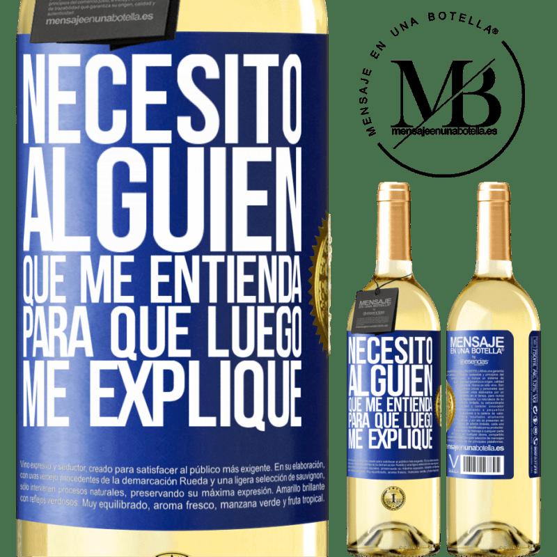 24,95 € Envoi gratuit | Vin blanc Édition WHITE J'ai besoin de quelqu'un pour me comprendre ... Pour expliquer plus tard Étiquette Bleue. Étiquette personnalisable Vin jeune Récolte 2020 Verdejo