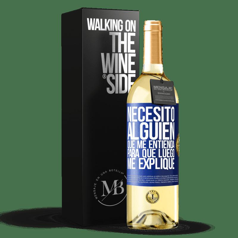 24,95 € Envío gratis | Vino Blanco Edición WHITE Necesito alguien que me entienda... Para que luego me explique Etiqueta Azul. Etiqueta personalizable Vino joven Cosecha 2020 Verdejo
