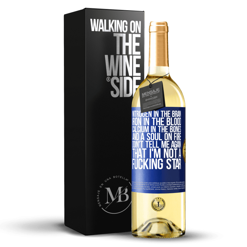 24,95 € Free Shipping | White Wine WHITE Edition Nitrogen in the brain, iron in the blood, calcium in the bones, and a soul on fire. Don't tell me again that I'm not a Blue Label. Customizable label Young wine Harvest 2020 Verdejo
