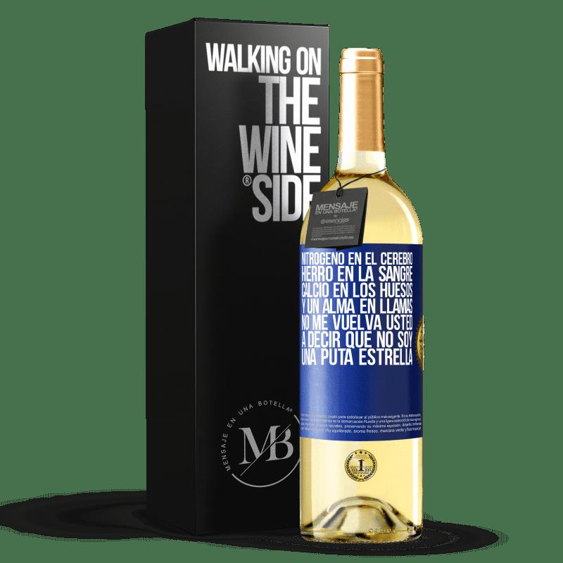 24,95 € Envoi gratuit | Vin blanc Édition WHITE L'azote dans le cerveau, le fer dans le sang, le calcium dans les os et une âme en feu. Ne me dis pas encore que je ne suis Étiquette Bleue. Étiquette personnalisable Vin jeune Récolte 2020 Verdejo