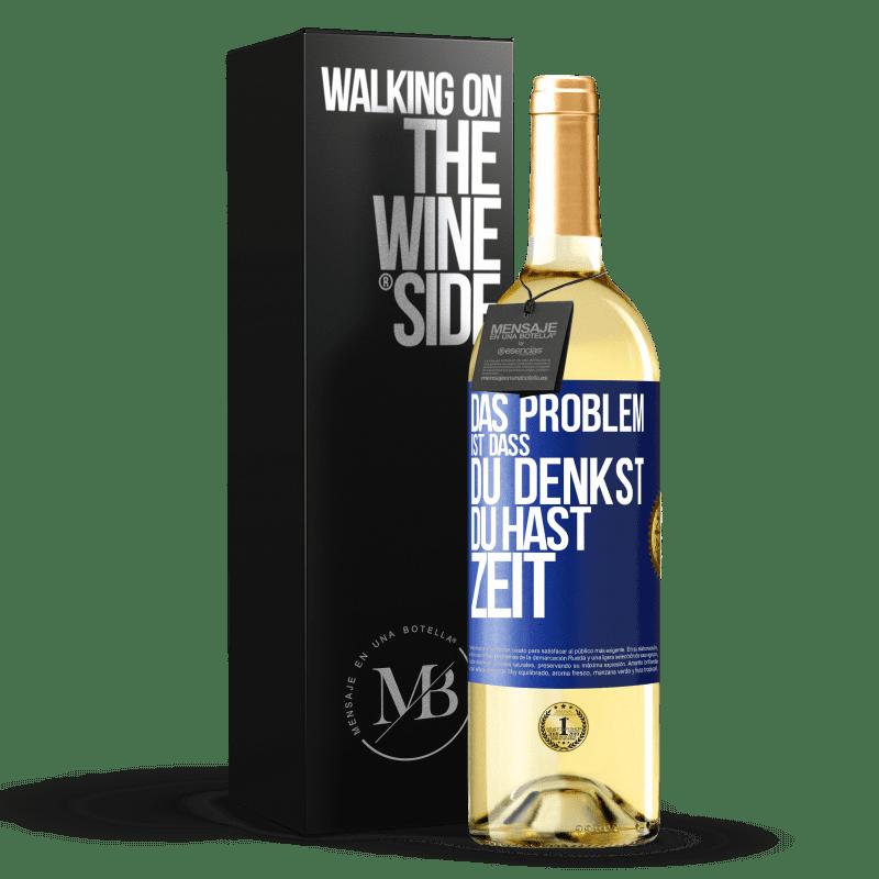 24,95 € Kostenloser Versand | Weißwein WHITE Ausgabe Das Problem ist, dass Sie denken, Sie haben Zeit Blaue Markierung. Anpassbares Etikett Junger Wein Ernte 2020 Verdejo