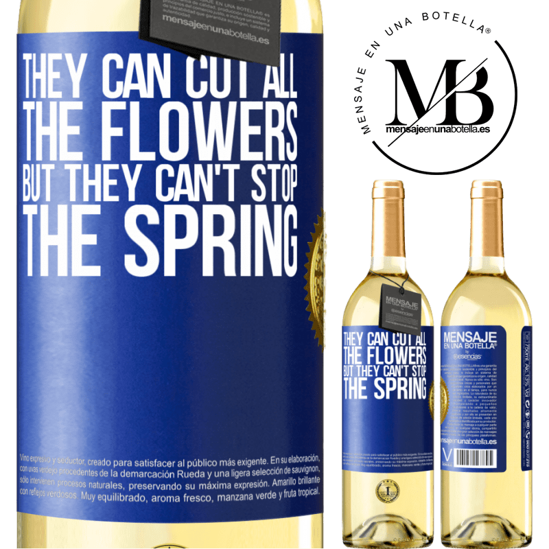 24,95 € Free Shipping | White Wine WHITE Edition They can cut all the flowers, but they can't stop the spring Blue Label. Customizable label Young wine Harvest 2020 Verdejo