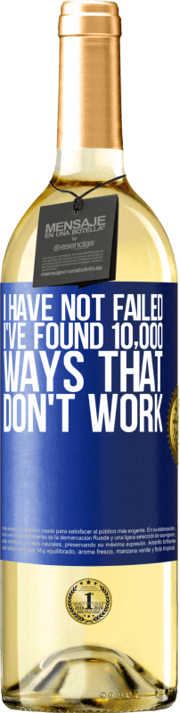 24,95 € Free Shipping | White Wine WHITE Edition I have not failed. I've found 10,000 ways that don't work Blue Label. Customizable label Young wine Harvest 2020 Verdejo