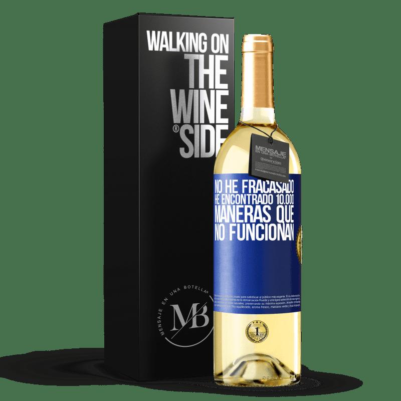 24,95 € Envío gratis | Vino Blanco Edición WHITE No he fracasado. He encontrado 10.000 maneras que no funcionan Etiqueta Azul. Etiqueta personalizable Vino joven Cosecha 2020 Verdejo