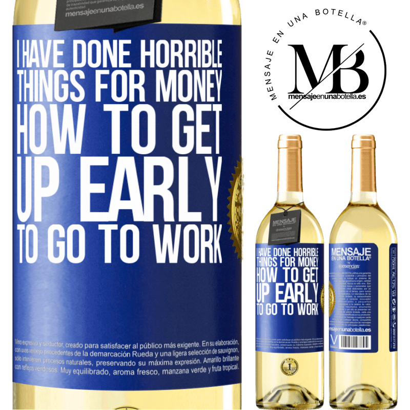 24,95 € Free Shipping | White Wine WHITE Edition I have done horrible things for money. How to get up early to go to work Blue Label. Customizable label Young wine Harvest 2020 Verdejo