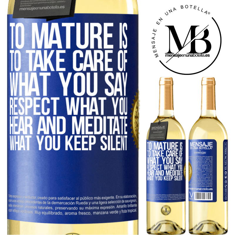 24,95 € Free Shipping   White Wine WHITE Edition To mature is to take care of what you say, respect what you hear and meditate what you keep silent Blue Label. Customizable label Young wine Harvest 2020 Verdejo