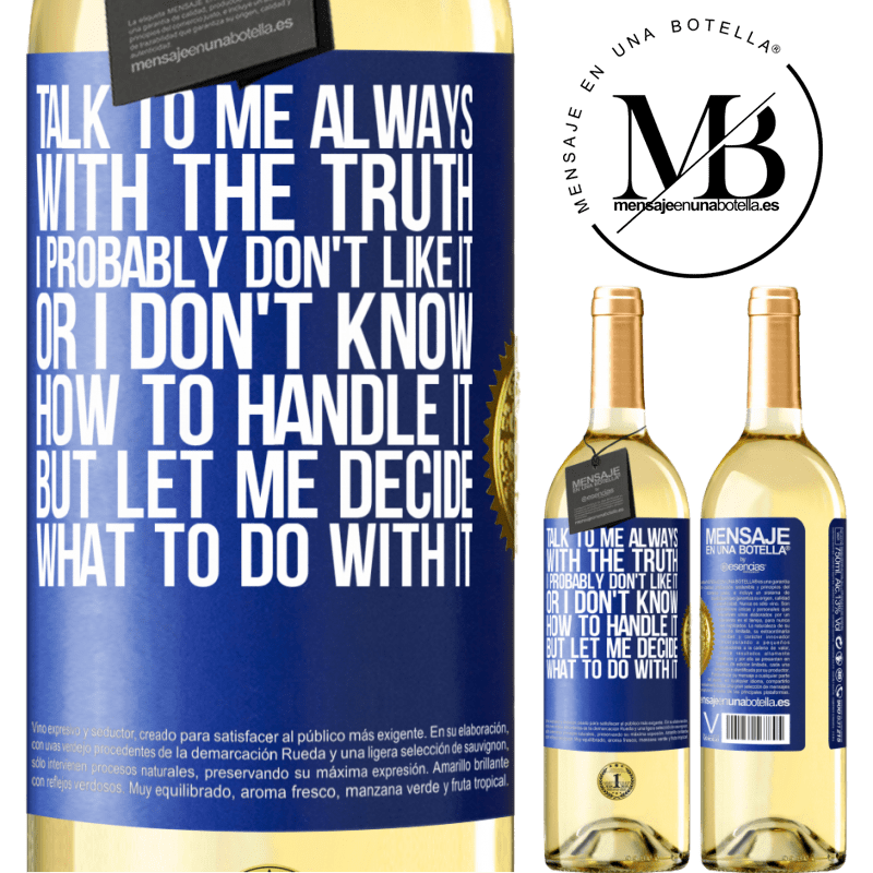 24,95 € Free Shipping   White Wine WHITE Edition Talk to me always with the truth. I probably don't like it, or I don't know how to handle it, but let me decide what to do Blue Label. Customizable label Young wine Harvest 2020 Verdejo
