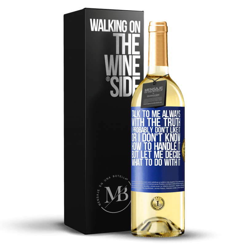 24,95 € Free Shipping | White Wine WHITE Edition Talk to me always with the truth. I probably don't like it, or I don't know how to handle it, but let me decide what to do Blue Label. Customizable label Young wine Harvest 2020 Verdejo