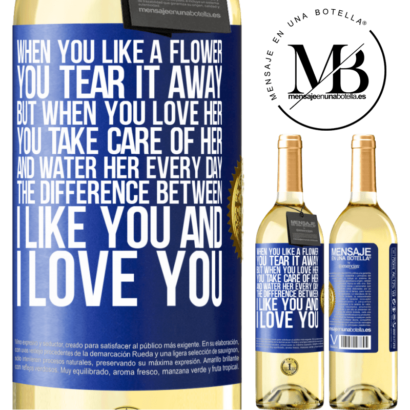 24,95 € Free Shipping | White Wine WHITE Edition When you like a flower, you tear it away. But when you love her, you take care of her and water her every day. The Blue Label. Customizable label Young wine Harvest 2020 Verdejo