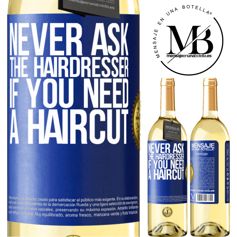 24,95 € Free Shipping   White Wine WHITE Edition Never ask the hairdresser if you need a haircut Blue Label. Customizable label Young wine Harvest 2020 Verdejo