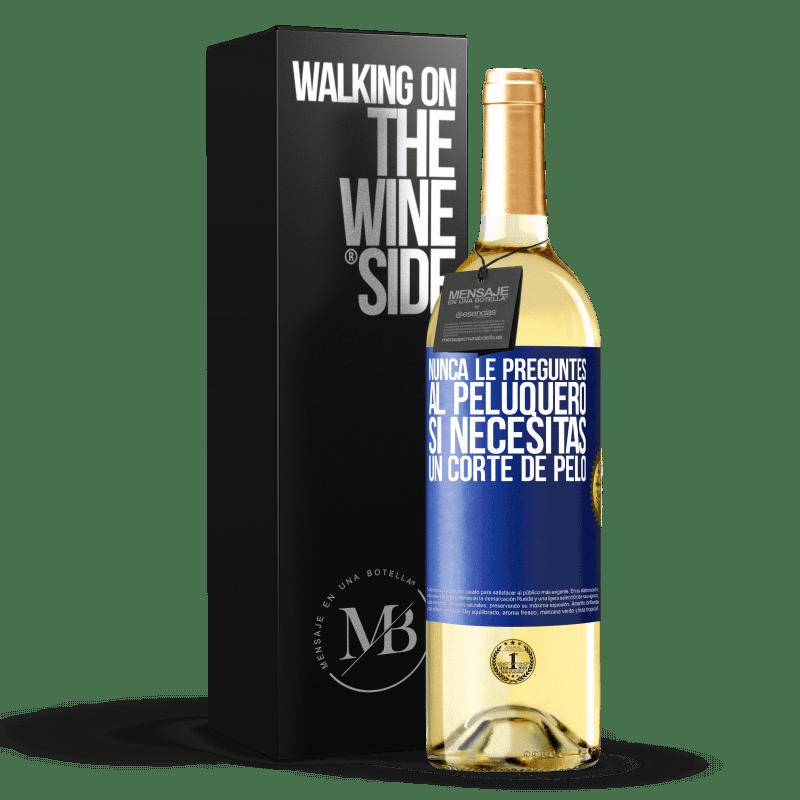 24,95 € Envoi gratuit   Vin blanc Édition WHITE Ne demandez jamais au coiffeur si vous avez besoin d'une coupe de cheveux Étiquette Bleue. Étiquette personnalisable Vin jeune Récolte 2020 Verdejo