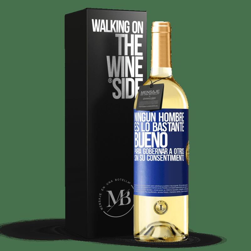 24,95 € Envío gratis | Vino Blanco Edición WHITE Ningún hombre es lo bastante bueno para gobernar a otros sin su consentimiento Etiqueta Azul. Etiqueta personalizable Vino joven Cosecha 2020 Verdejo