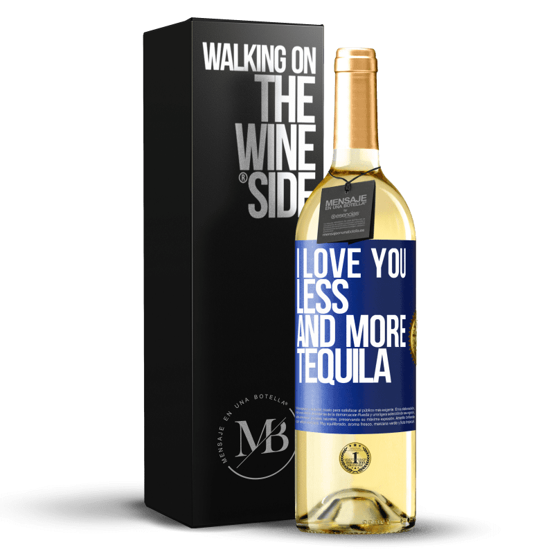 24,95 € Free Shipping | White Wine WHITE Edition I love you less and more tequila Blue Label. Customizable label Young wine Harvest 2020 Verdejo