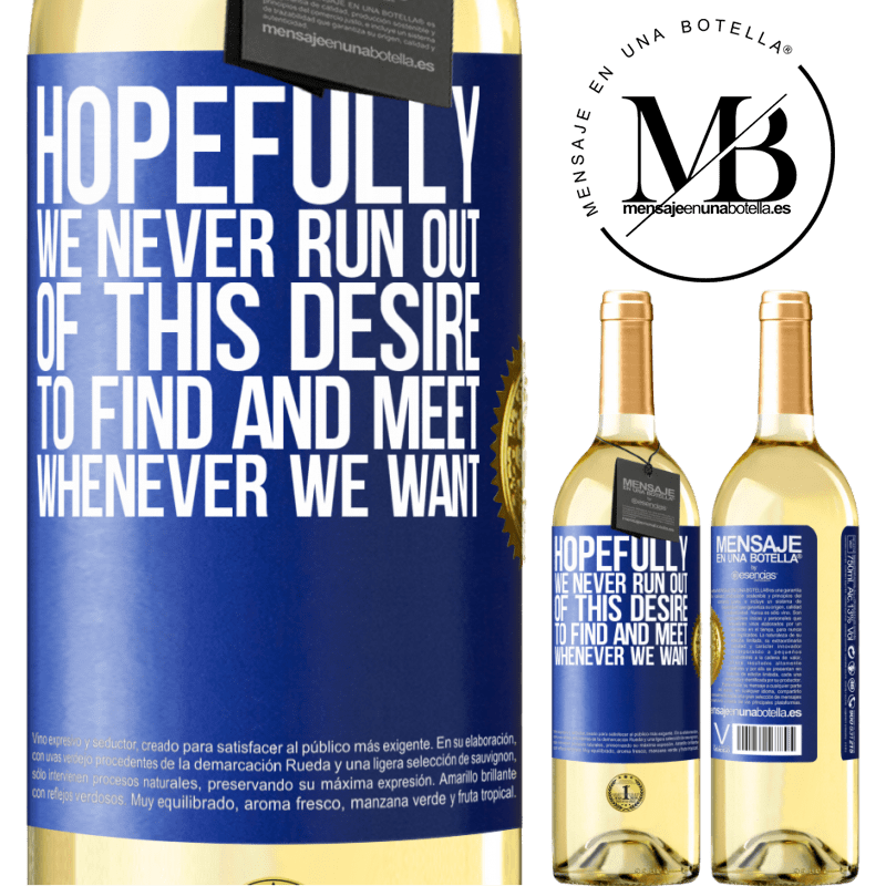 24,95 € Free Shipping | White Wine WHITE Edition Hopefully we never run out of this desire to find and meet whenever we want Blue Label. Customizable label Young wine Harvest 2020 Verdejo