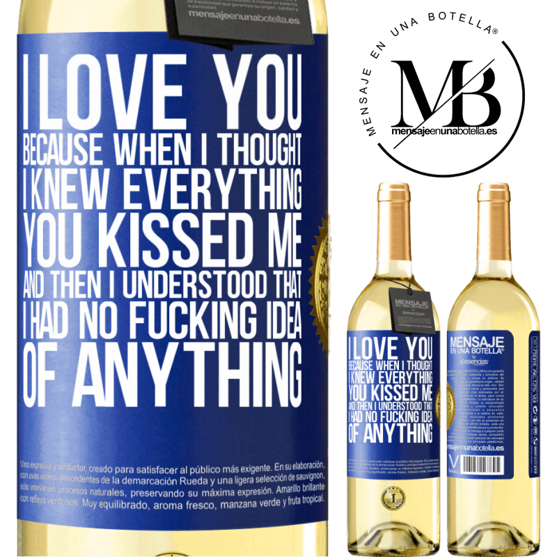 24,95 € Free Shipping   White Wine WHITE Edition I LOVE YOU Because when I thought I knew everything you kissed me. And then I understood that I had no fucking idea of Blue Label. Customizable label Young wine Harvest 2020 Verdejo
