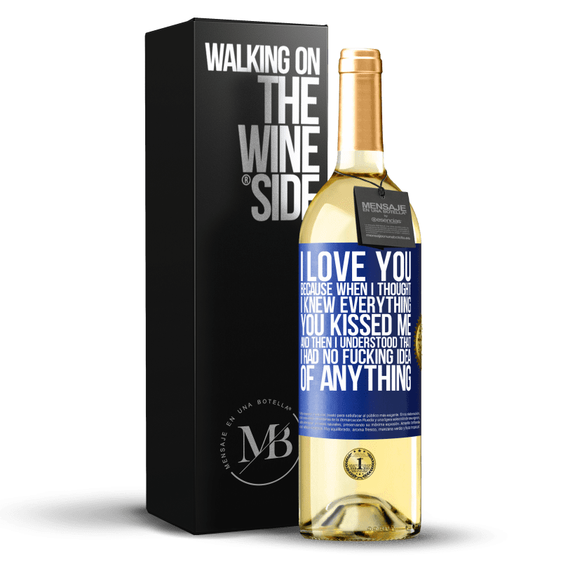 24,95 € Free Shipping | White Wine WHITE Edition I LOVE YOU Because when I thought I knew everything you kissed me. And then I understood that I had no fucking idea of Blue Label. Customizable label Young wine Harvest 2020 Verdejo