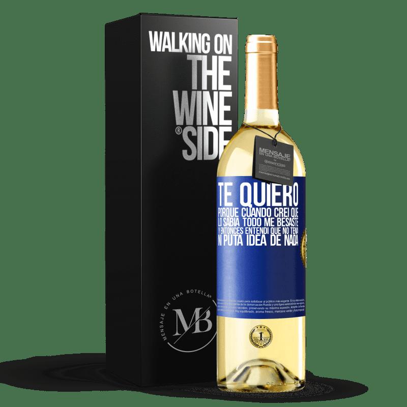 24,95 € Envío gratis | Vino Blanco Edición WHITE TE QUIERO. Porque cuando creí que lo sabía todo me besaste. Y entonces entendí que no tenía ni puta idea de nada Etiqueta Azul. Etiqueta personalizable Vino joven Cosecha 2020 Verdejo