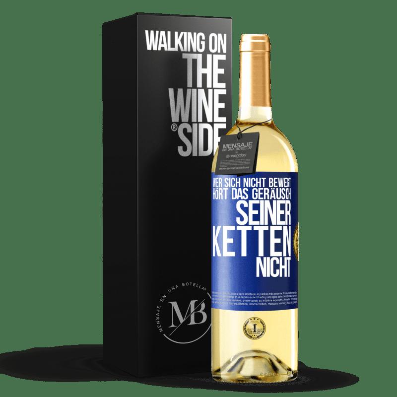 24,95 € Kostenloser Versand | Weißwein WHITE Ausgabe Wer sich nicht bewegt, hört das Geräusch seiner Ketten nicht Blaue Markierung. Anpassbares Etikett Junger Wein Ernte 2020 Verdejo