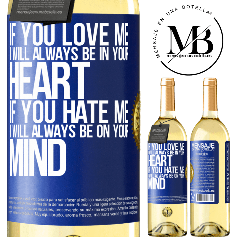 24,95 € Free Shipping | White Wine WHITE Edition If you love me, I will always be in your heart. If you hate me, I will always be on your mind Blue Label. Customizable label Young wine Harvest 2020 Verdejo