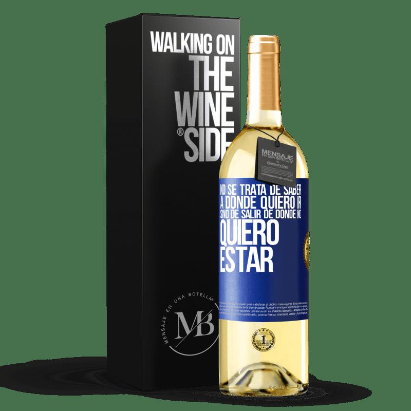 24,95 € Envoi gratuit | Vin blanc Édition WHITE Il ne s'agit pas de savoir où je veux aller, mais de partir où je ne veux pas être Étiquette Bleue. Étiquette personnalisable Vin jeune Récolte 2020 Verdejo