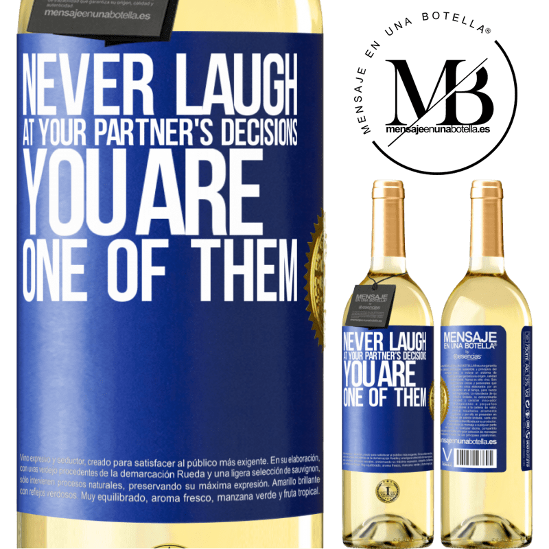 24,95 € Free Shipping | White Wine WHITE Edition Never laugh at your partner's decisions. You are one of them Blue Label. Customizable label Young wine Harvest 2020 Verdejo