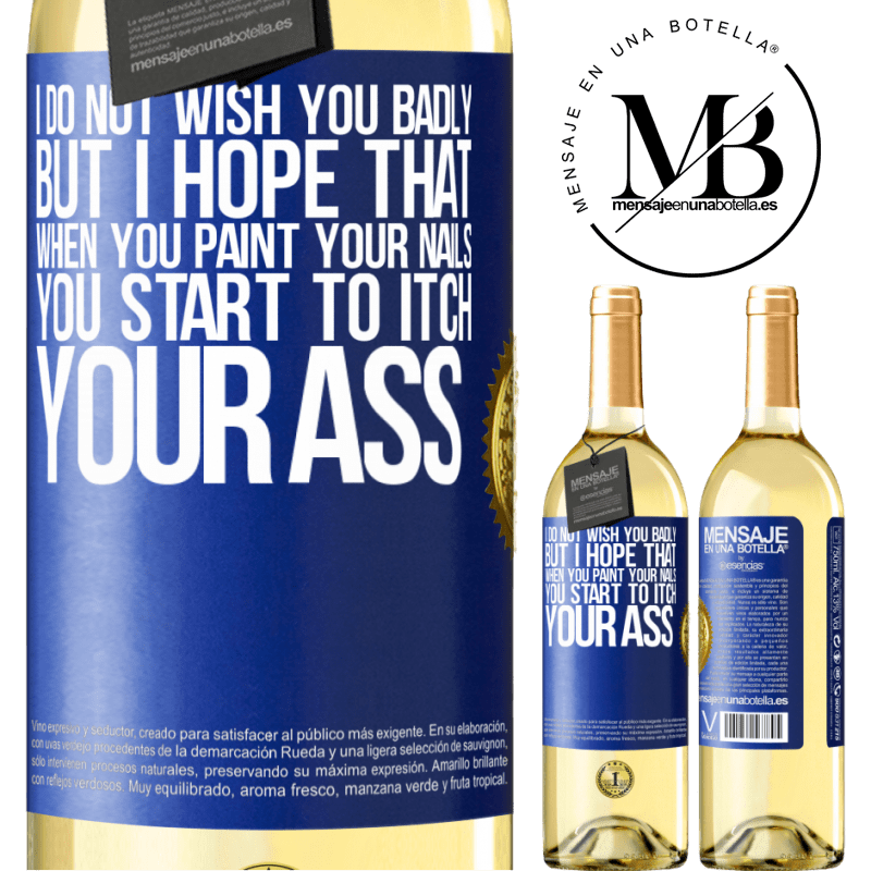 24,95 € Free Shipping   White Wine WHITE Edition I do not wish you badly, but I hope that when you paint your nails you start to itch your ass Blue Label. Customizable label Young wine Harvest 2020 Verdejo