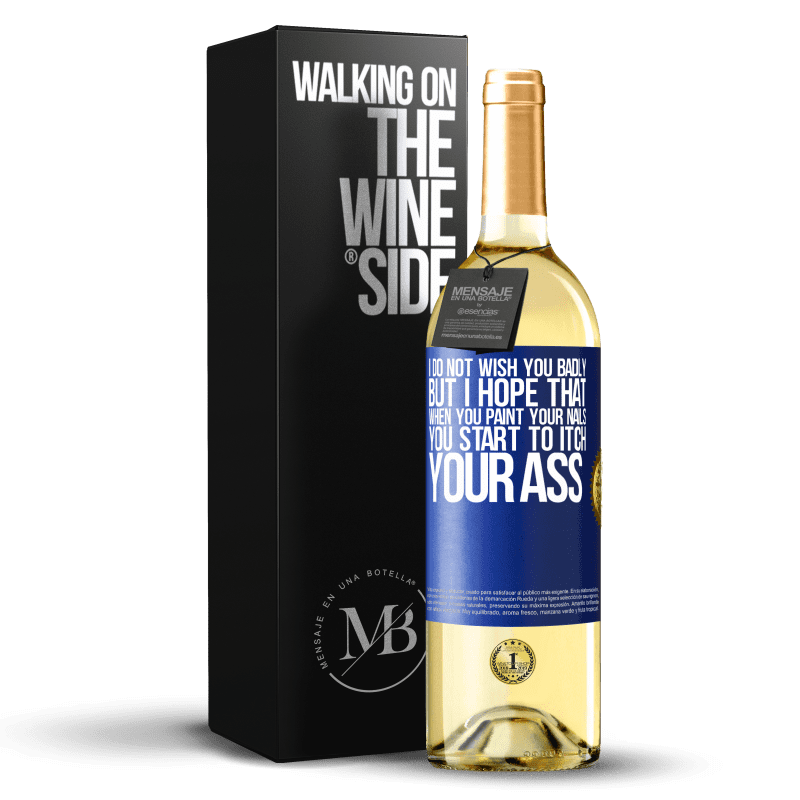 24,95 € Free Shipping | White Wine WHITE Edition I do not wish you badly, but I hope that when you paint your nails you start to itch your ass Blue Label. Customizable label Young wine Harvest 2020 Verdejo