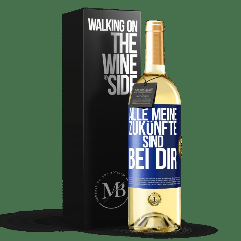 24,95 € Kostenloser Versand | Weißwein WHITE Ausgabe Alle meine Zukünfte sind bei dir Blaue Markierung. Anpassbares Etikett Junger Wein Ernte 2020 Verdejo