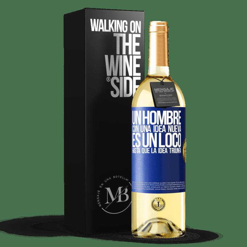 24,95 € Envoi gratuit | Vin blanc Édition WHITE Un homme avec une nouvelle idée est fou jusqu'à ce que l'idée triomphe Étiquette Bleue. Étiquette personnalisable Vin jeune Récolte 2020 Verdejo