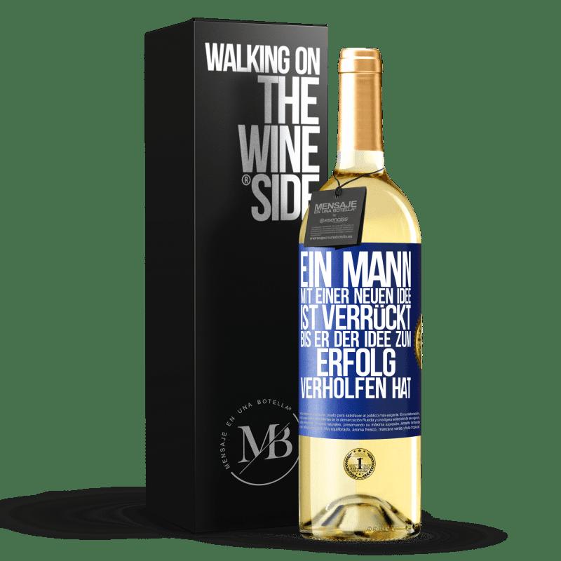 24,95 € Kostenloser Versand | Weißwein WHITE Ausgabe Ein Mann mit einer neuen Idee ist verrückt, bis die Idee triumphiert Blaue Markierung. Anpassbares Etikett Junger Wein Ernte 2020 Verdejo