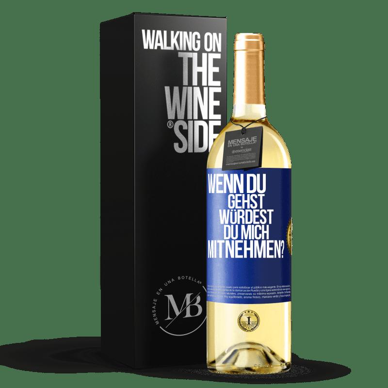 24,95 € Kostenloser Versand | Weißwein WHITE Ausgabe wenn du gehst, würdest du mich mitnehmen? Blaue Markierung. Anpassbares Etikett Junger Wein Ernte 2020 Verdejo