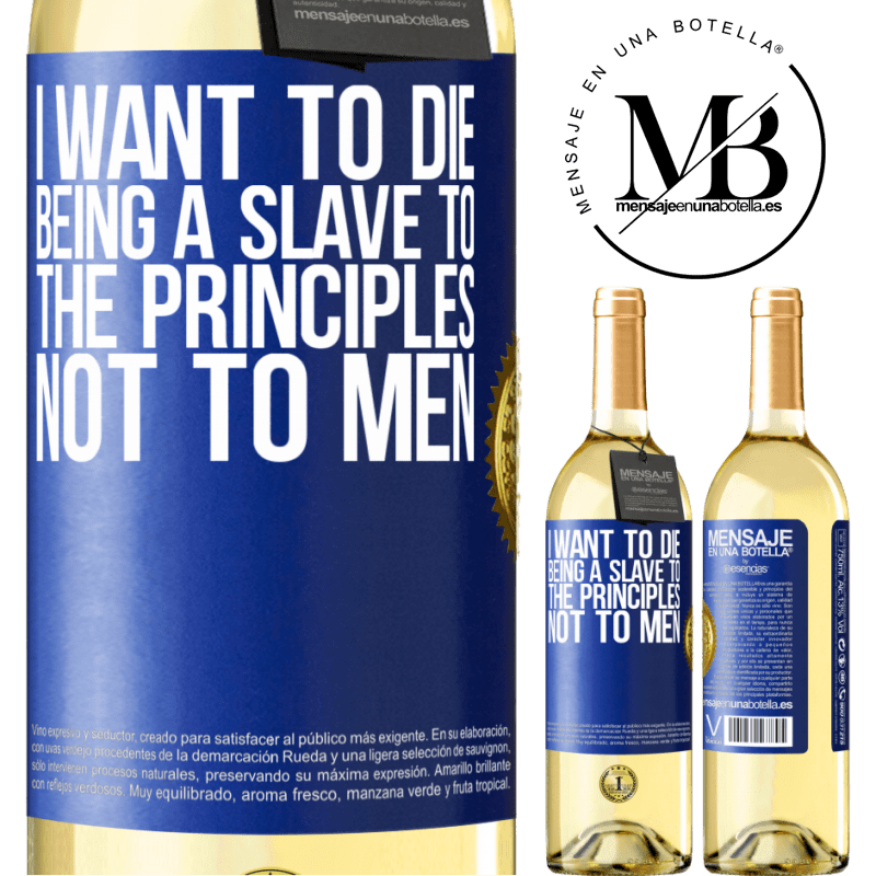 24,95 € Free Shipping | White Wine WHITE Edition I want to die being a slave to the principles, not to men Blue Label. Customizable label Young wine Harvest 2020 Verdejo