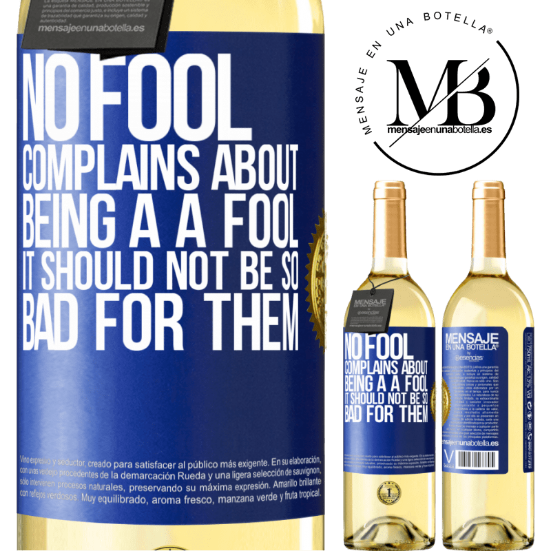 24,95 € Free Shipping | White Wine WHITE Edition No fool complains about being a a fool. It should not be so bad for them Blue Label. Customizable label Young wine Harvest 2020 Verdejo