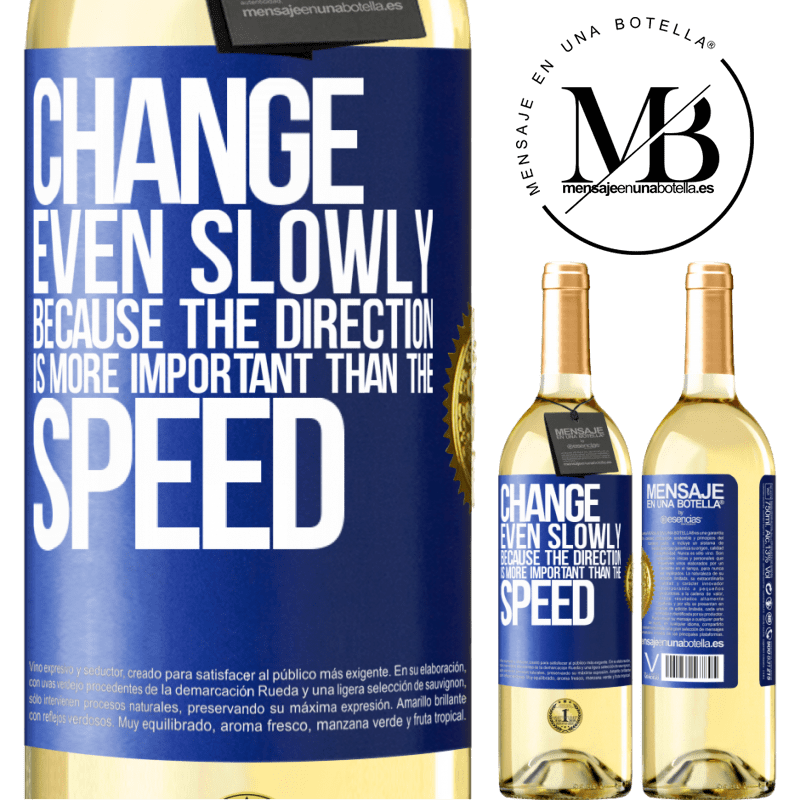 24,95 € Free Shipping | White Wine WHITE Edition Change, even slowly, because the direction is more important than the speed Blue Label. Customizable label Young wine Harvest 2020 Verdejo